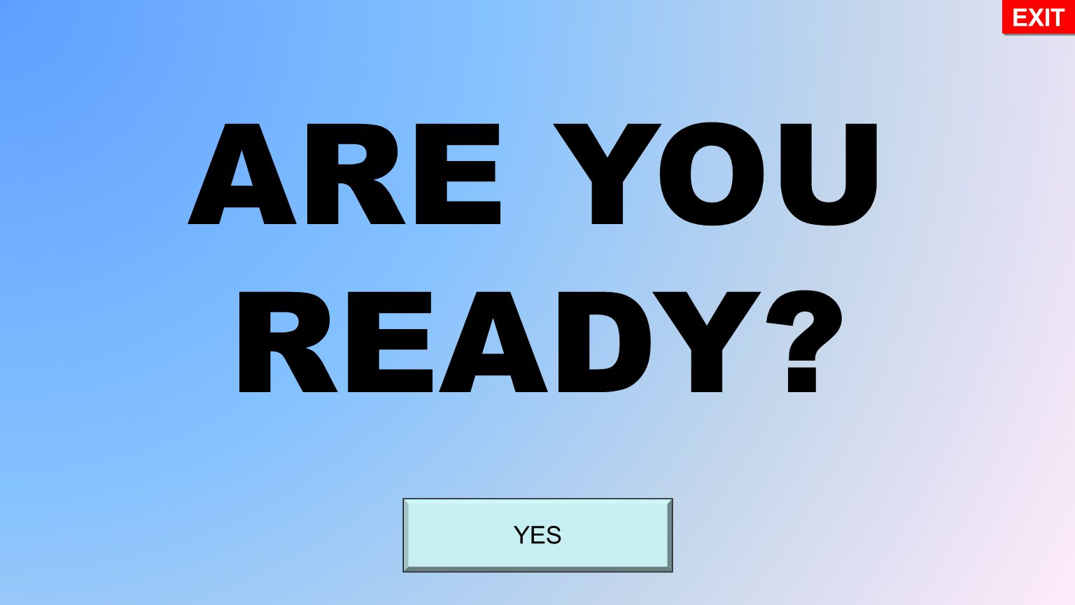 YES ARE YOU READY? EXIT
