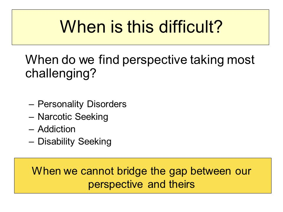 When is this difficult. When do we find perspective taking most challenging.