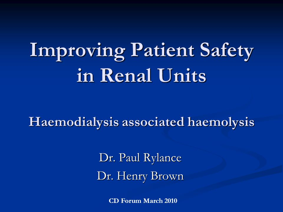 Improving Patient Safety in Renal Units Haemodialysis associated haemolysis Dr.