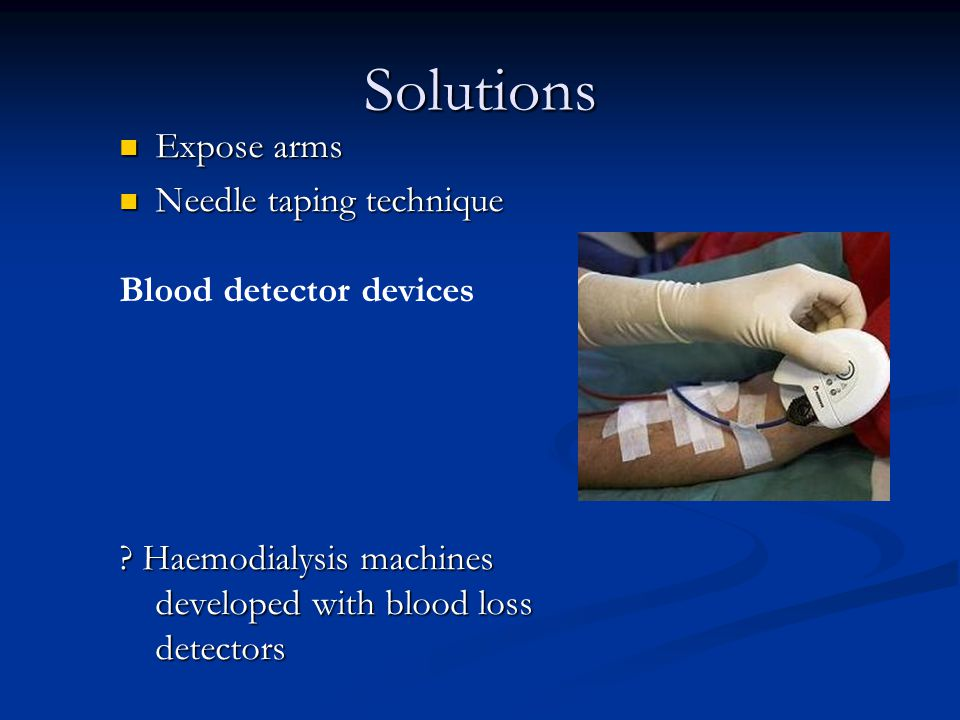 Solutions Expose arms Expose arms Needle taping technique Needle taping technique Blood detector devices .