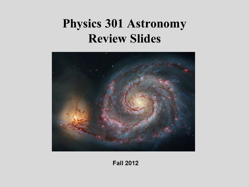 Physics 301 Astronomy Review Slides Fall 2012