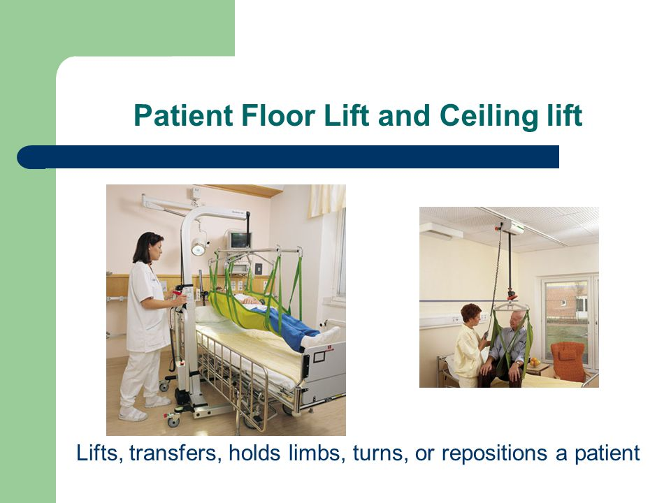 Patient Floor Lift and Ceiling lift Lifts, transfers, holds limbs, turns, or repositions a patient