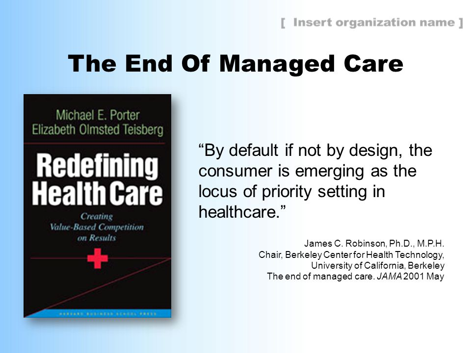 The End Of Managed Care By default if not by design, the consumer is emerging as the locus of priority setting in healthcare. James C.