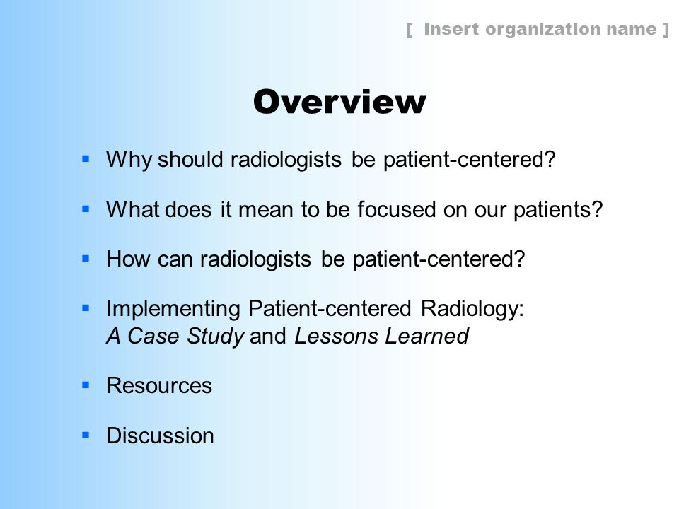 Overview  Why should radiologists be patient-centered?  What does it mean to be focused on our patients?  How can radiologists be patient-centered?
