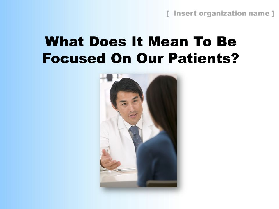What Does It Mean To Be Focused On Our Patients?