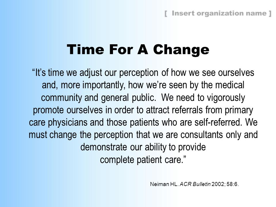 "Time For A Change ""It's time we adjust our perception of how we see ourselves and, more importantly, how we're seen by the medical community and gener"