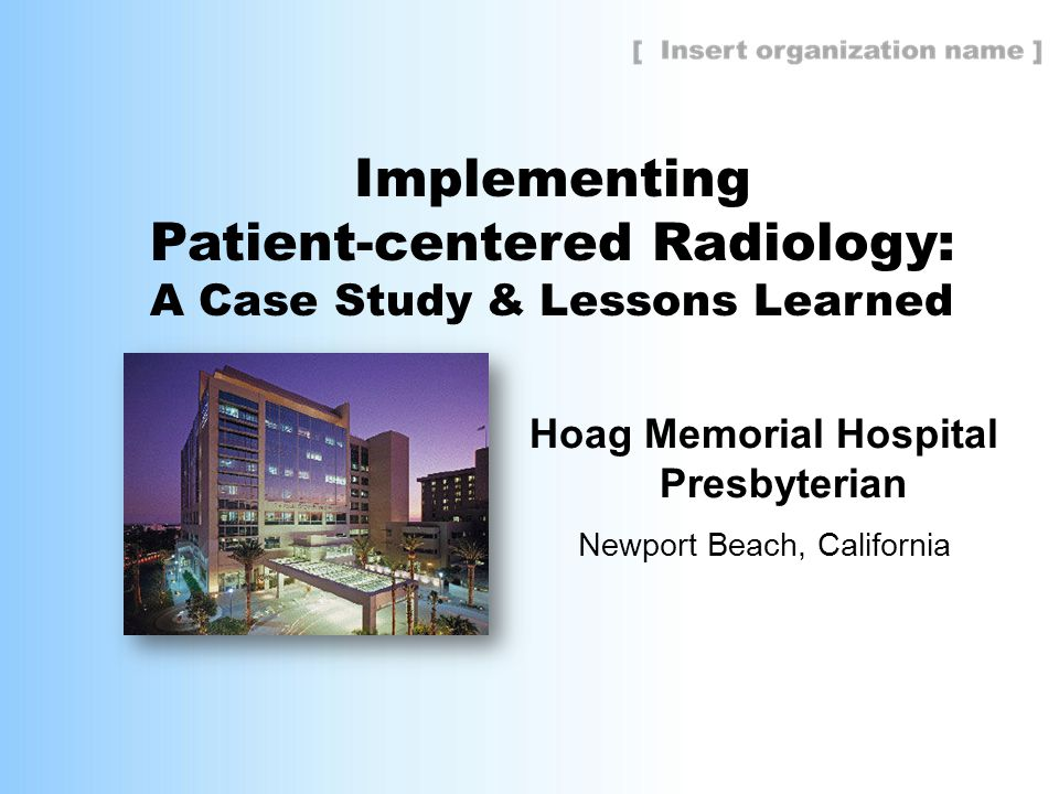 Implementing Patient-centered Radiology: A Case Study & Lessons Learned Hoag Memorial Hospital Presbyterian Newport Beach, California