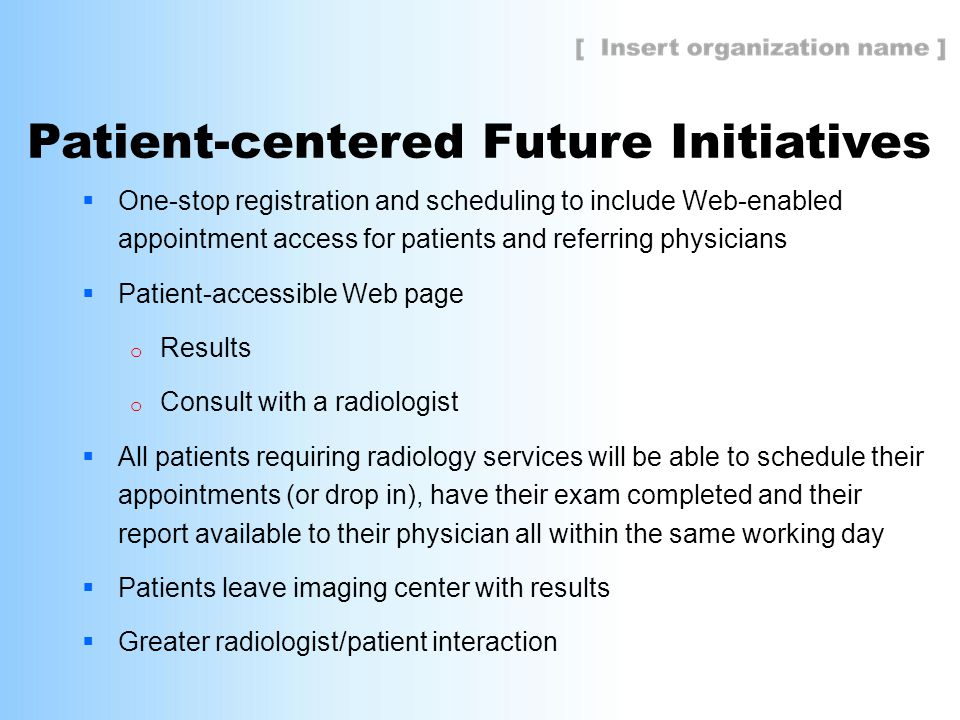 Patient-centered Future Initiatives  One-stop registration and scheduling to include Web-enabled appointment access for patients and referring physic