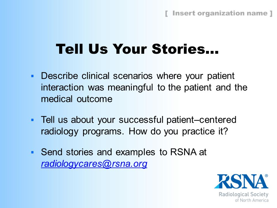 Tell Us Your Stories…  Describe clinical scenarios where your patient interaction was meaningful to the patient and the medical outcome  Tell us abo