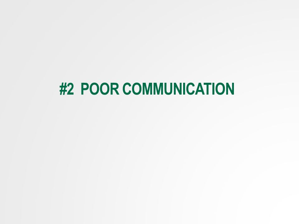 #2 POOR COMMUNICATION