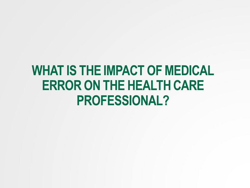 WHAT IS THE IMPACT OF MEDICAL ERROR ON THE HEALTH CARE PROFESSIONAL?