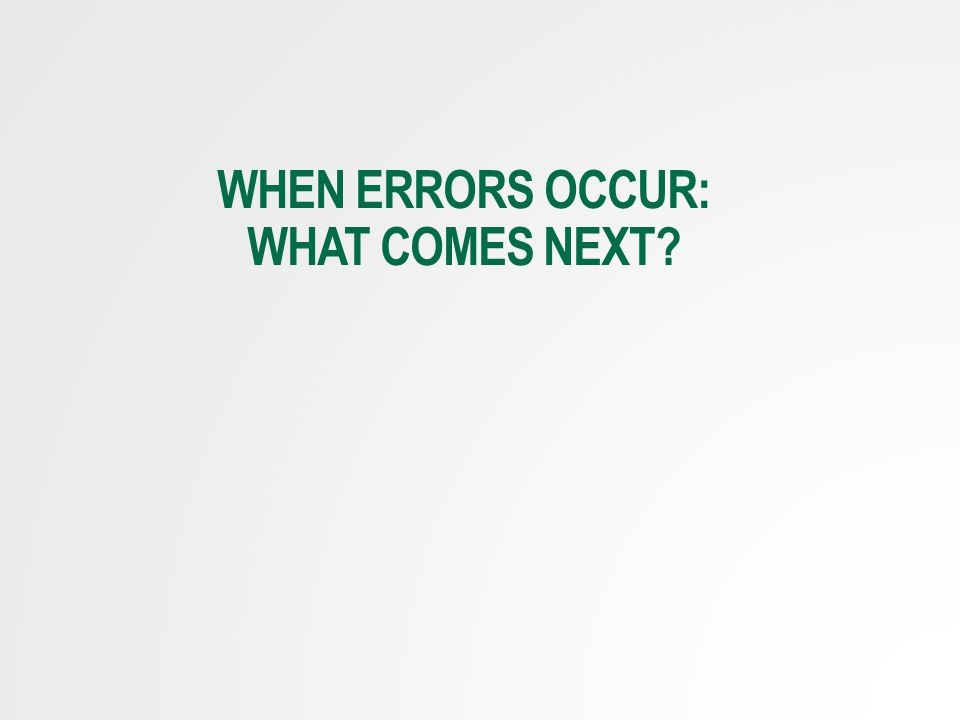 WHEN ERRORS OCCUR: WHAT COMES NEXT?
