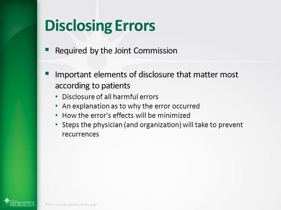 ©2012 American Academy of Neurology Disclosing Errors  Required by the Joint Commission  Important elements of disclosure that matter most according