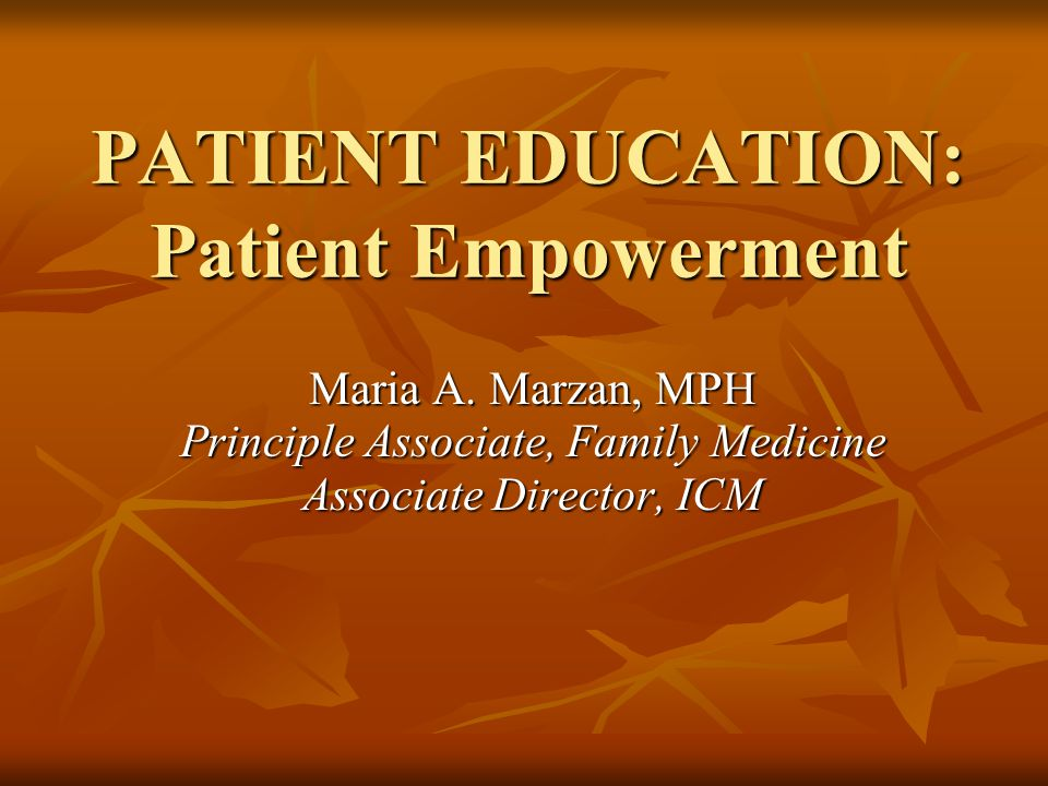 PATIENT EDUCATION: Patient Empowerment Maria A.