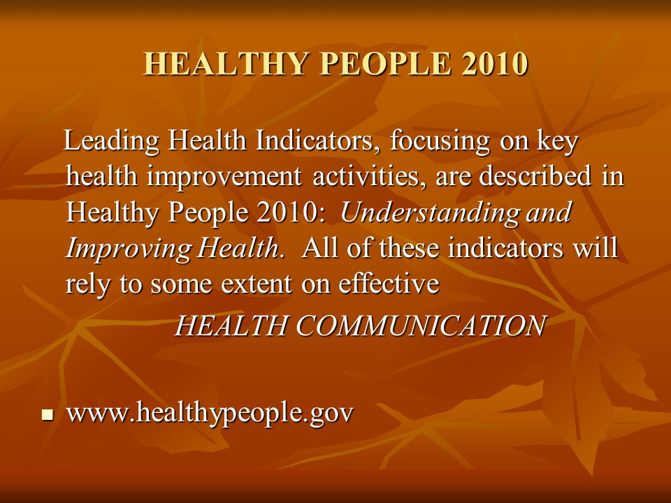 HEALTHY PEOPLE 2010 Leading Health Indicators, focusing on key health improvement activities, are described in Healthy People 2010: Understanding and Improving Health.