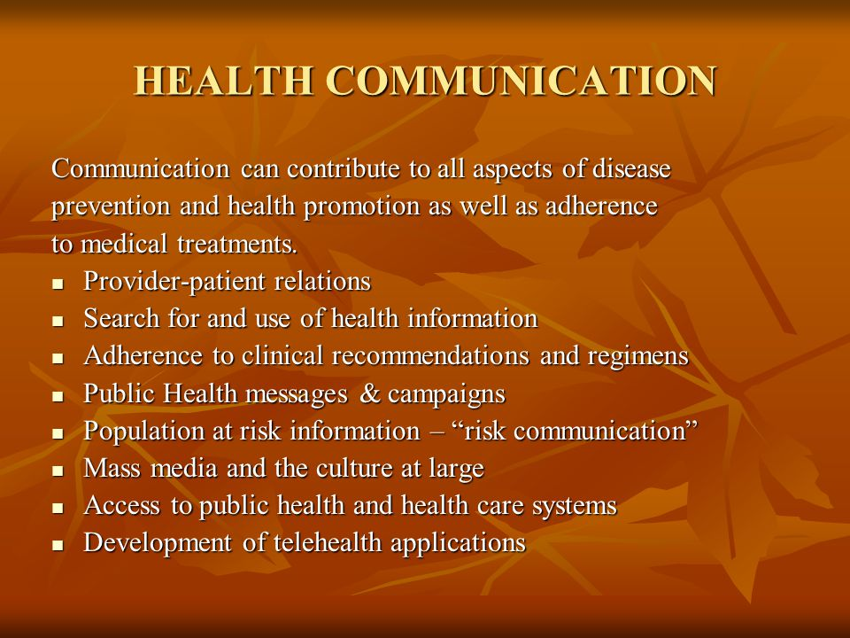HEALTH COMMUNICATION Communication can contribute to all aspects of disease prevention and health promotion as well as adherence to medical treatments.