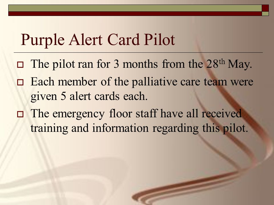 Purple Alert Card Pilot  The pilot ran for 3 months from the 28 th May.