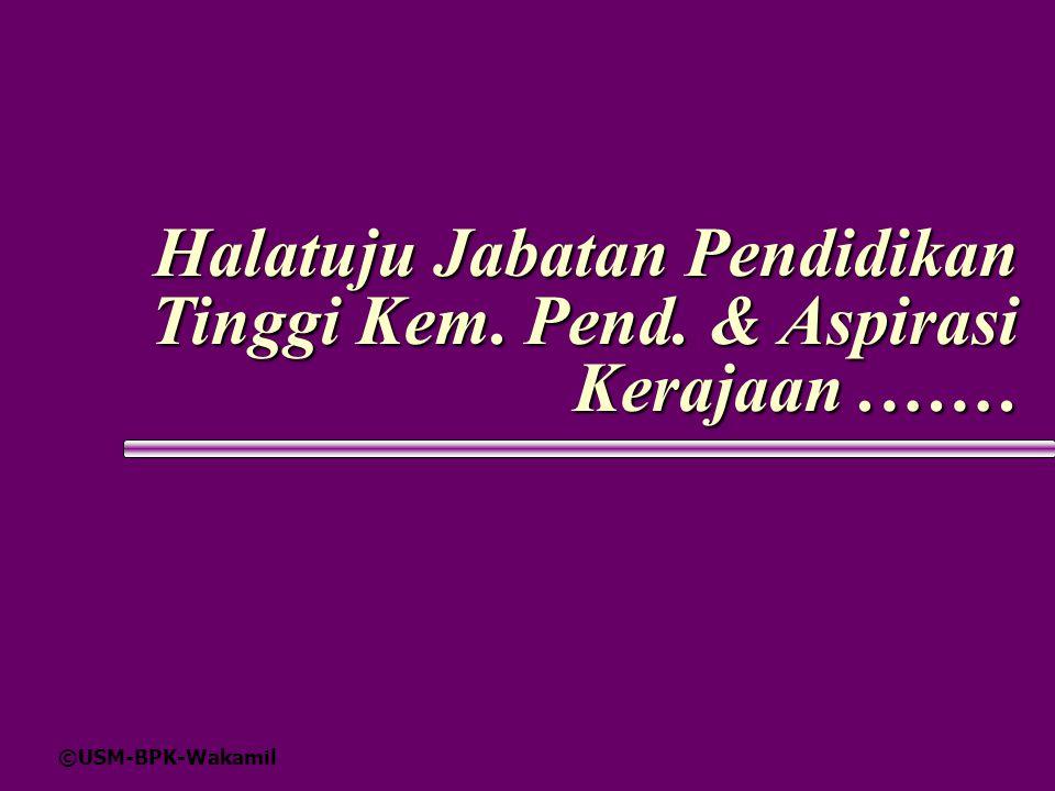 ©USM-BPK-Wakamil Halatuju Jabatan Pendidikan Tinggi Kem. Pend. & Aspirasi Kerajaan.……