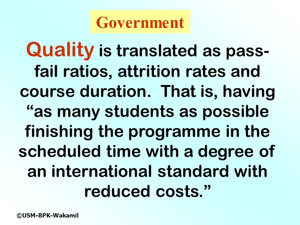 ©USM-BPK-Wakamil Quality is translated as pass- fail ratios, attrition rates and course duration.