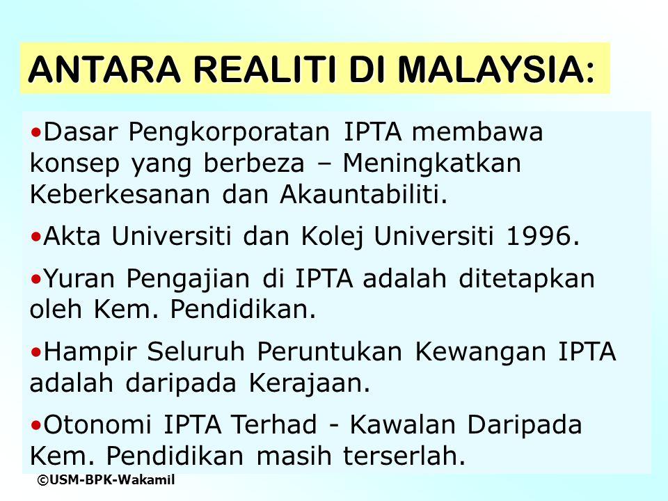 ©USM-BPK-Wakamil ANTARA REALITI DI MALAYSIA: Dasar Pengkorporatan IPTA membawa konsep yang berbeza – Meningkatkan Keberkesanan dan Akauntabiliti.