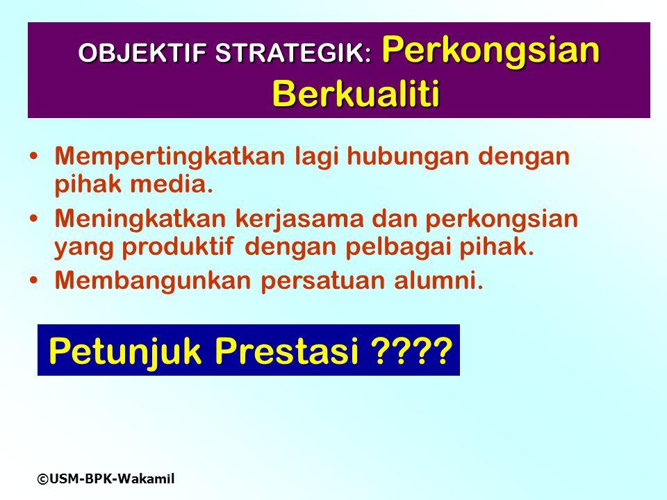 ©USM-BPK-Wakamil OBJEKTIF STRATEGIK: Perkongsian Berkualiti Mempertingkatkan lagi hubungan dengan pihak media.