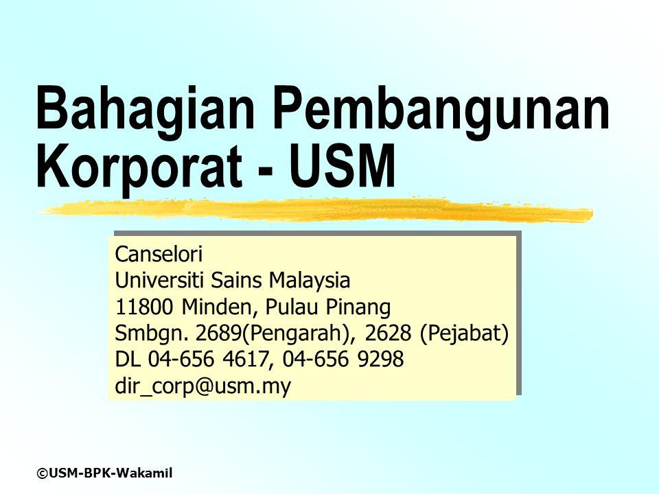 ©USM-BPK-Wakamil Bahagian Pembangunan Korporat - USM Canselori Universiti Sains Malaysia 11800 Minden, Pulau Pinang Smbgn.