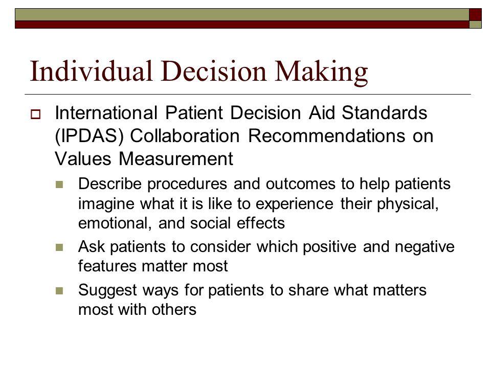 Individual Decision Making  International Patient Decision Aid Standards (IPDAS) Collaboration Recommendations on Values Measurement Describe procedu