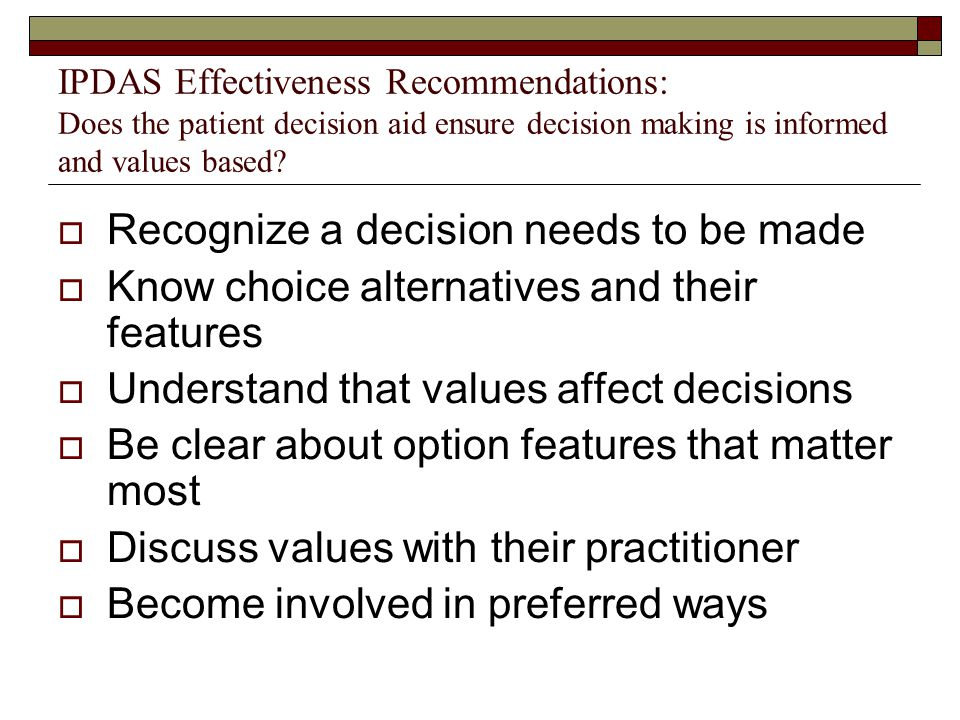 IPDAS Effectiveness Recommendations: Does the patient decision aid ensure decision making is informed and values based?  Recognize a decision needs t