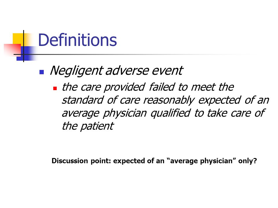 Definitions Negligent adverse event the care provided failed to meet the standard of care reasonably expected of an average physician qualified to tak