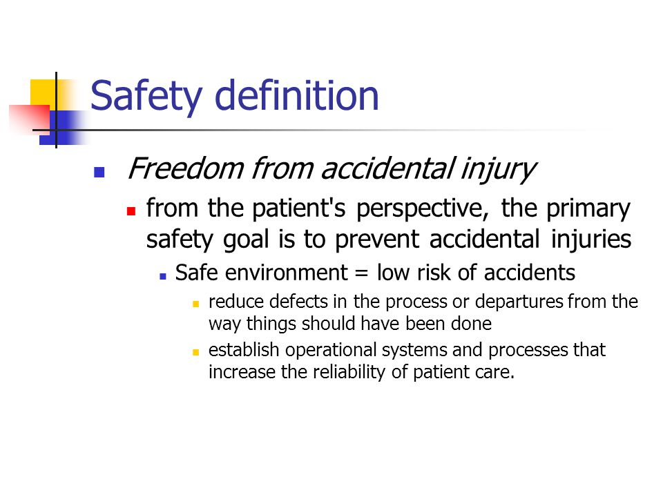 Safety definition Freedom from accidental injury from the patient's perspective, the primary safety goal is to prevent accidental injuries Safe enviro
