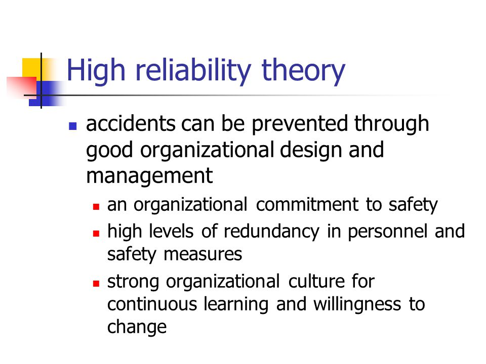 High reliability theory accidents can be prevented through good organizational design and management an organizational commitment to safety high level