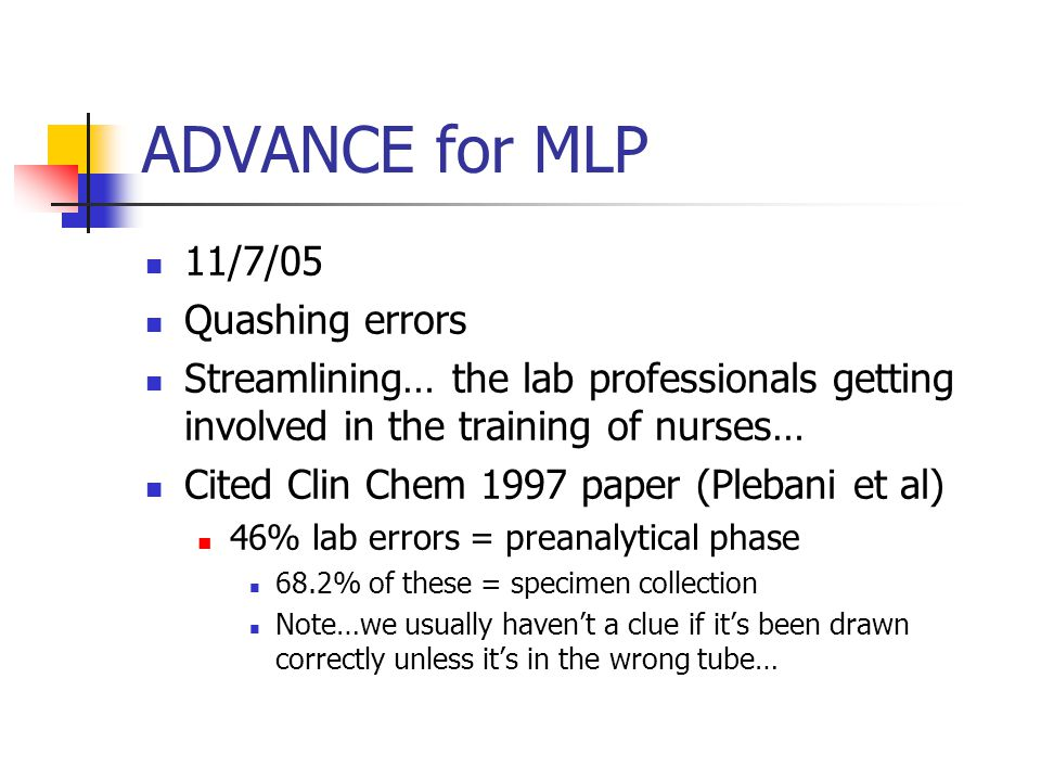 ADVANCE for MLP 11/7/05 Quashing errors Streamlining… the lab professionals getting involved in the training of nurses… Cited Clin Chem 1997 paper (Pl