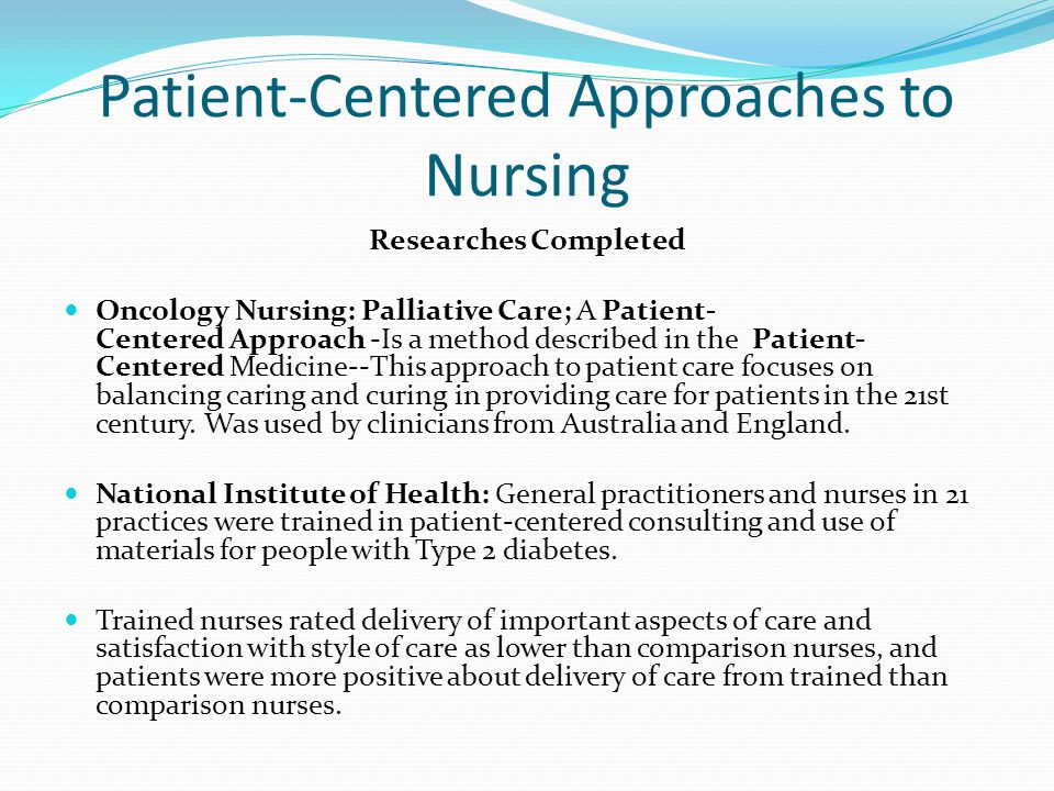 Patient-Centered Approaches to Nursing Researches Completed Oncology Nursing: Palliative Care; A Patient- Centered Approach -Is a method described in