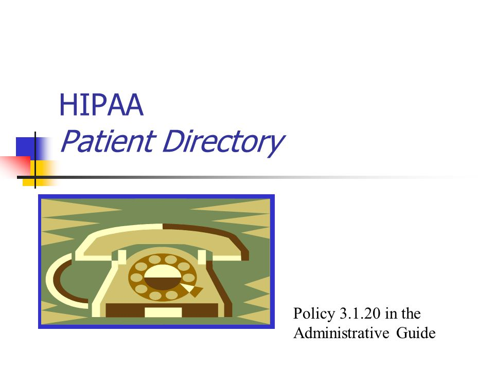 HIPAA Patient Directory Policy 3.1.20 in the Administrative Guide