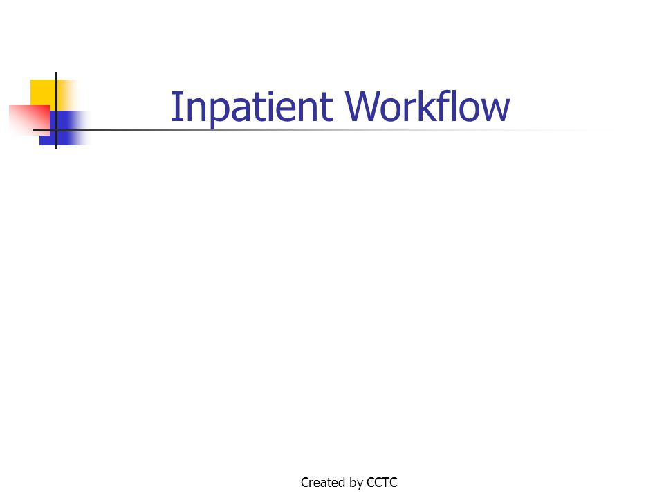 Created by CCTC Inpatient Workflow