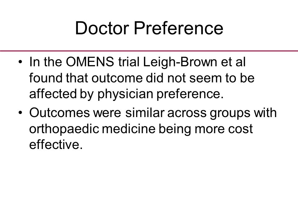 Doctor Preference In the OMENS trial Leigh-Brown et al found that outcome did not seem to be affected by physician preference.