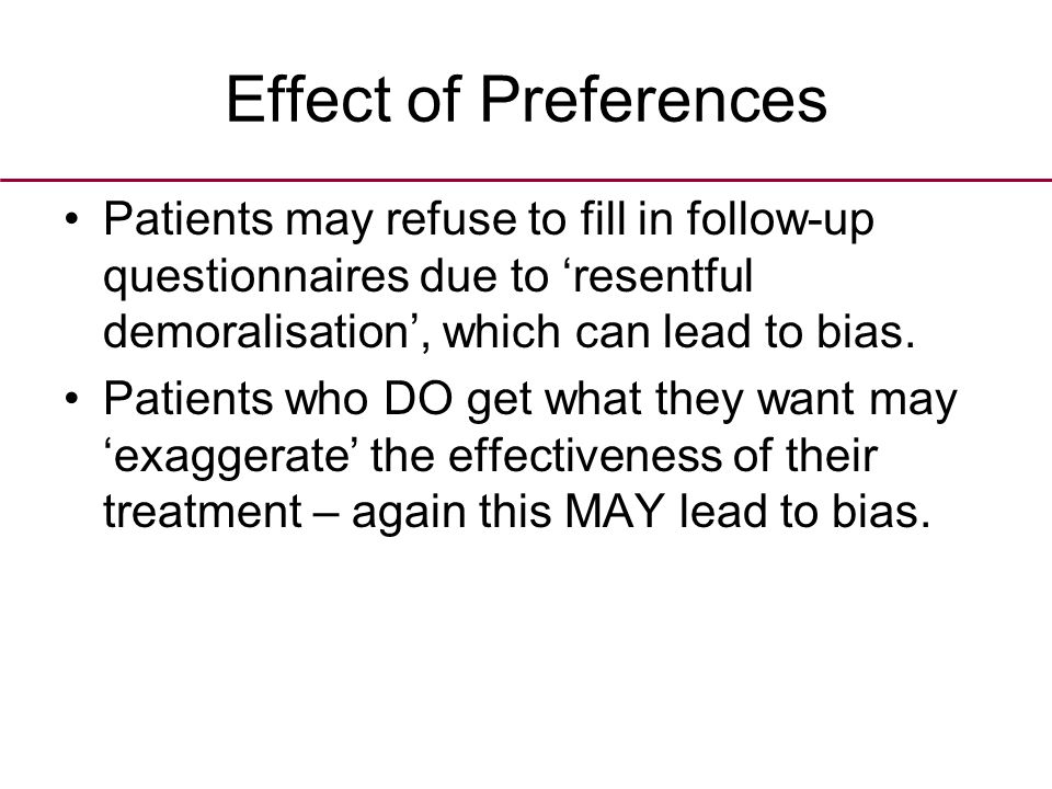 Effect of Preferences Patients may refuse to fill in follow-up questionnaires due to 'resentful demoralisation', which can lead to bias.