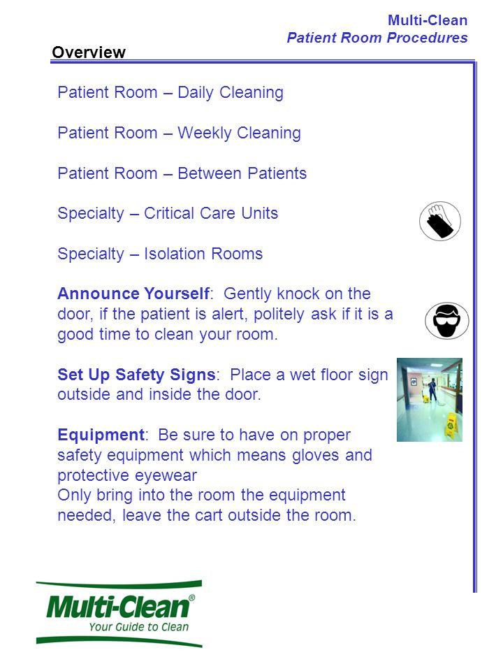 Multi-Clean Patient Room Procedures Overview Patient Room – Daily Cleaning Patient Room – Weekly Cleaning Patient Room – Between Patients Specialty –