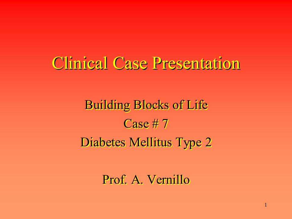 1 Clinical Case Presentation Building Blocks of Life Case # 7 Diabetes Mellitus Type 2 Prof.