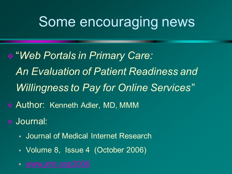 Study Objectives  Learn the true level of demand for online services in a fairly typical urban family medicine practice  Determine levels of patient Internet access by age, sex, employment, and overall  Identify willingness to pay for online services based on patient demographics and overall  Discover which online services patients value most