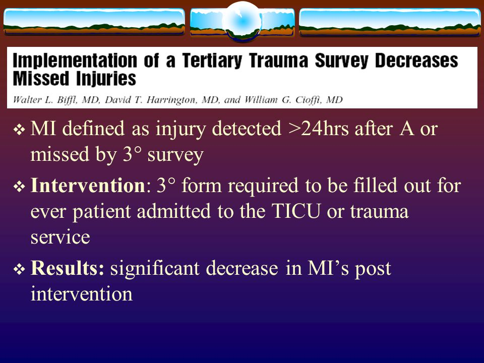  MI defined as injury detected >24hrs after A or missed by 3° survey  Intervention: 3° form required to be filled out for ever patient admitted to t