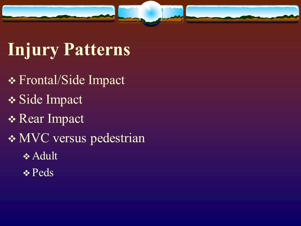 Injury Patterns  Frontal/Side Impact  Side Impact  Rear Impact  MVC versus pedestrian  Adult  Peds