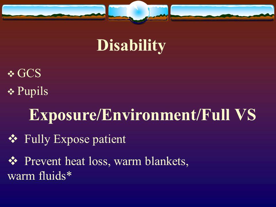 Disability  GCS  Pupils Exposure/Environment/Full VS  Fully Expose patient  Prevent heat loss, warm blankets, warm fluids*