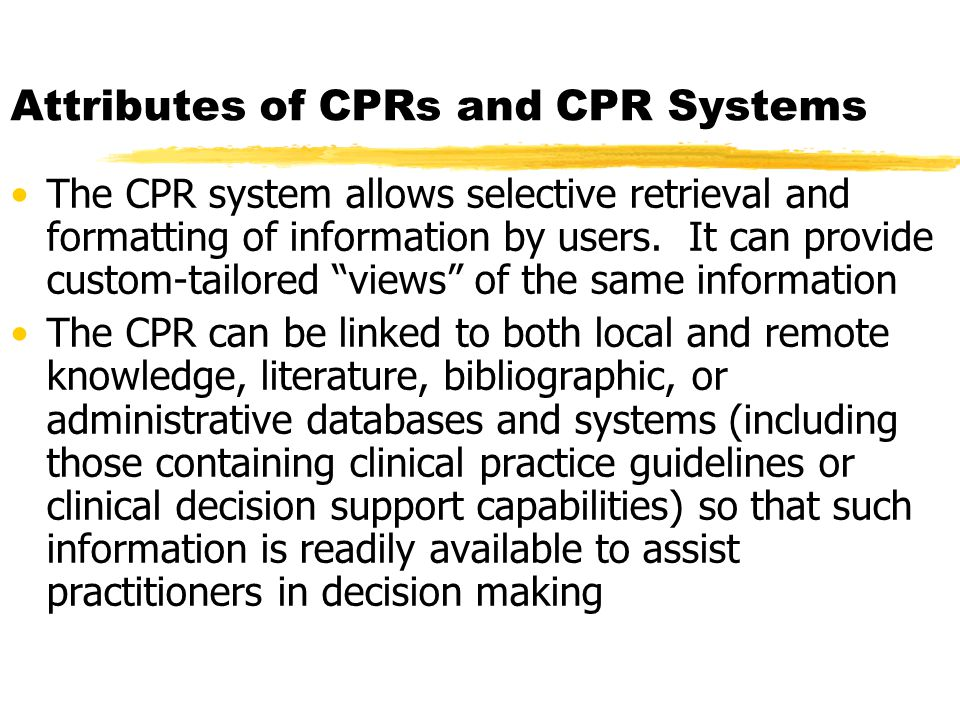 Attributes of CPRs and CPR Systems The CPR system allows selective retrieval and formatting of information by users.