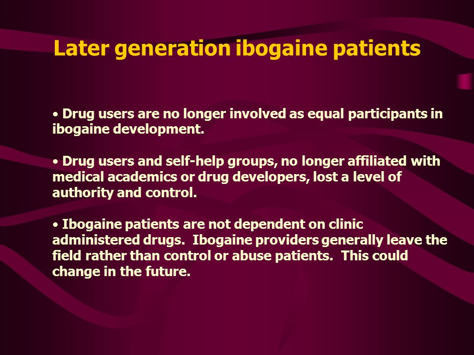 Early generation ibogaine patients A full collaboration between academic researchers, pharmaceutical developers and user self-help groups with mutual respect.