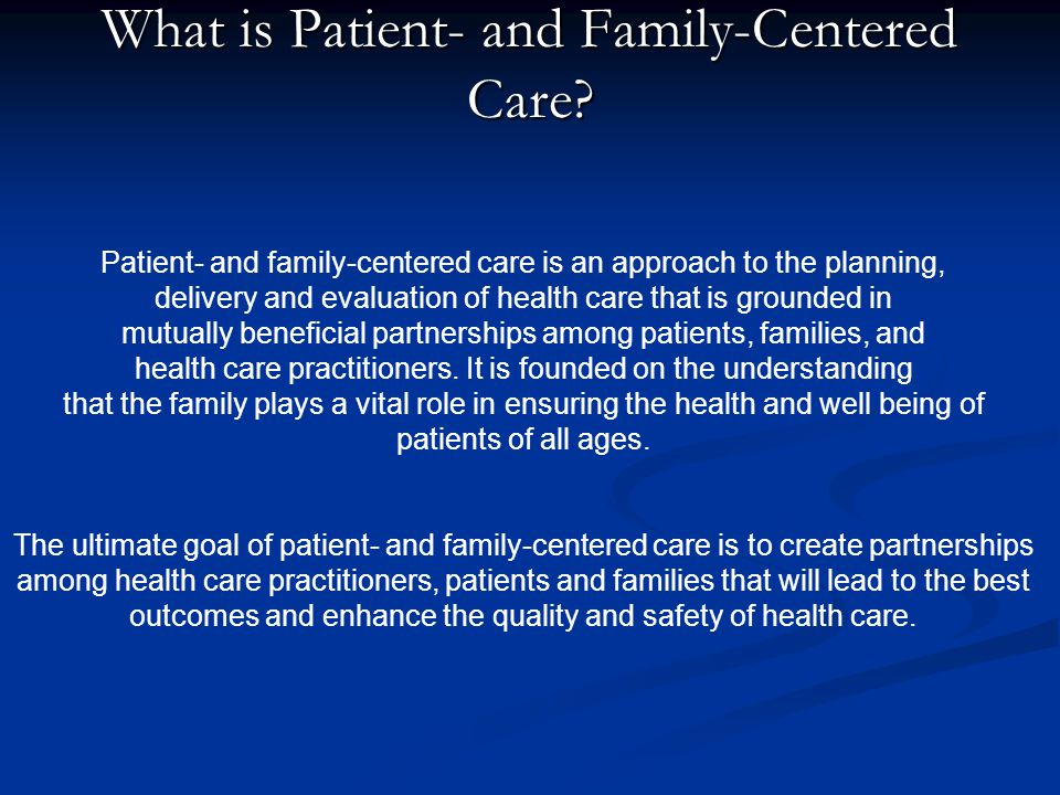Four Core Concepts D I G N I T Y A N D R E S P E C T Health care practitioners listen to and honor patient and family perspectives Health care practitioners listen to and honor patient and family perspectives and choices.