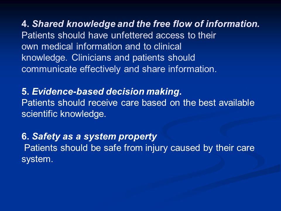 4. Shared knowledge and the free flow of information. Patients should have unfettered access to their own medical information and to clinical knowledg