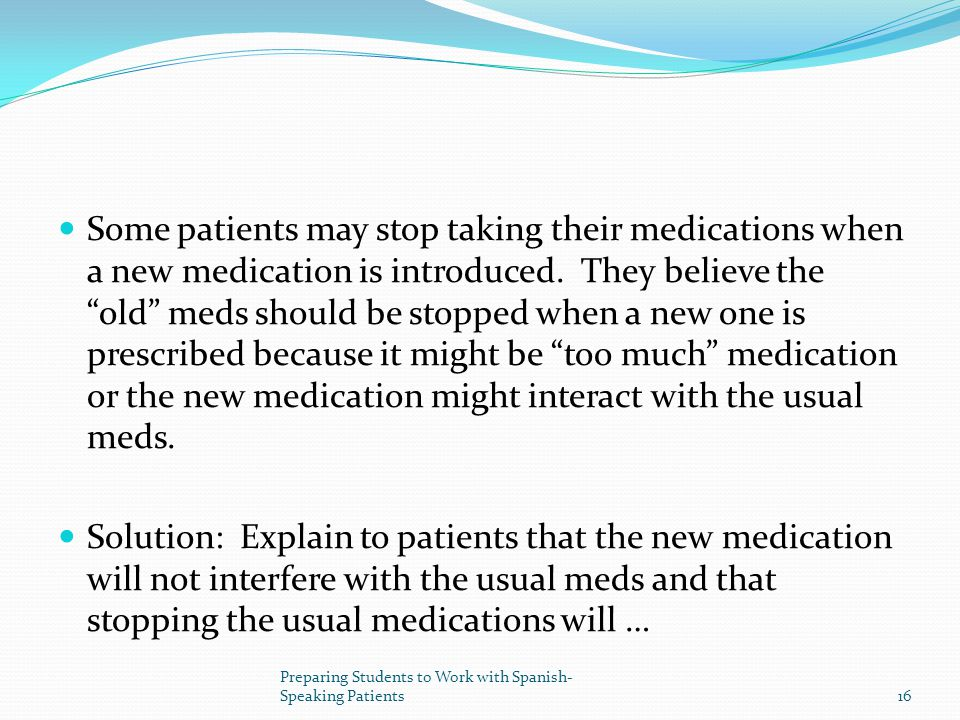 Some patients may stop taking their medications when a new medication is introduced.