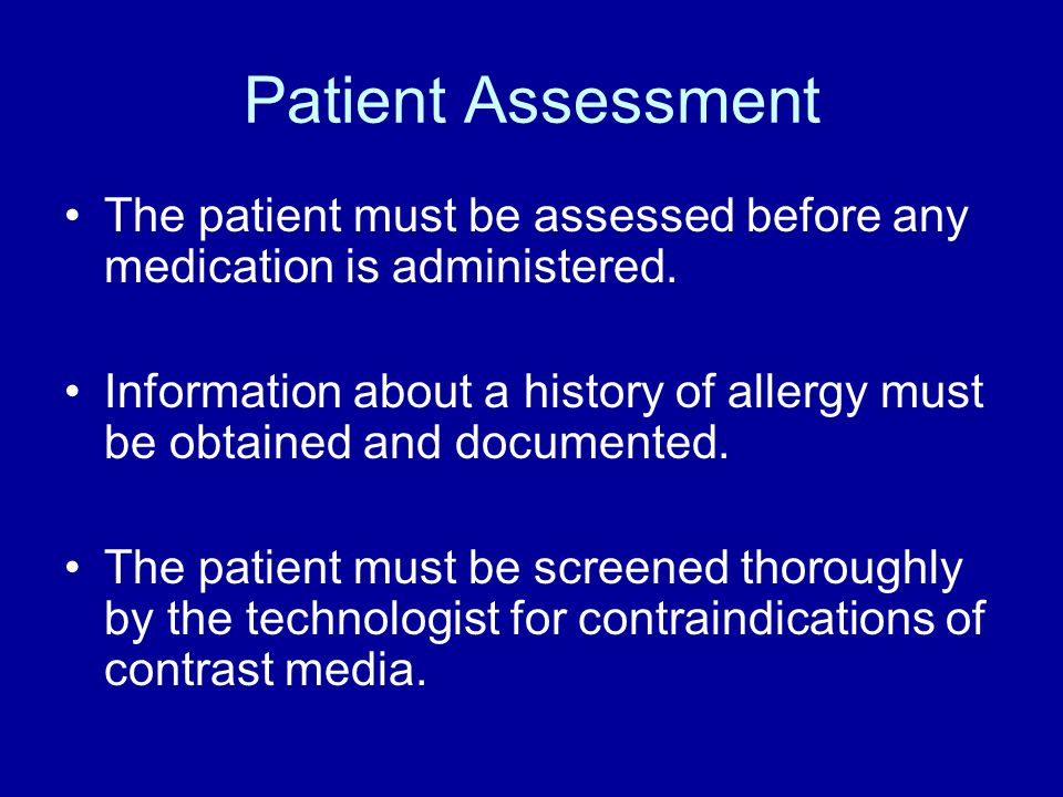 Patient Assessment The patient must be assessed before any medication is administered.