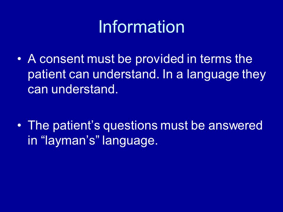 Information A consent must be provided in terms the patient can understand.